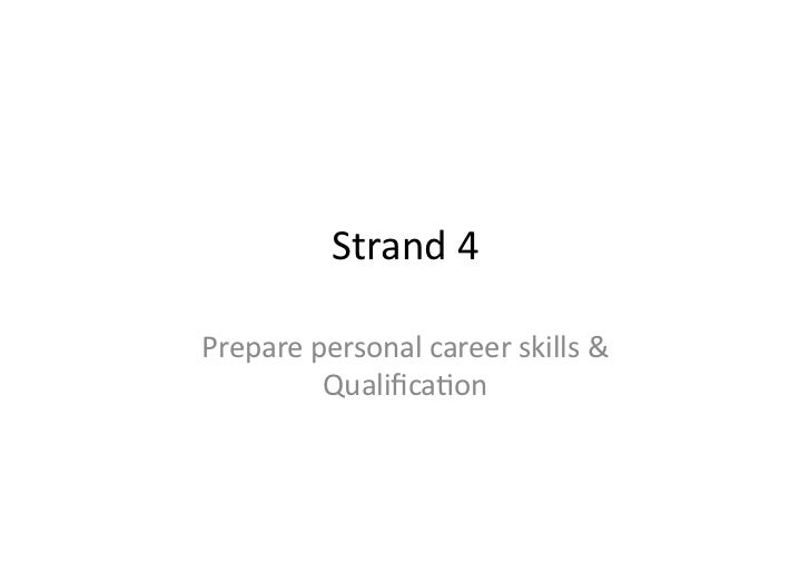 Strand	  4	  Prepare	  personal	  career	  skills	  &	              Qualifica6on