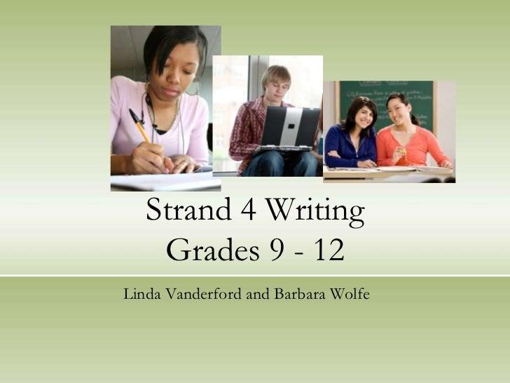 Strand 4 WritingGrades 9 - 12<br />Linda Vanderford and Barbara Wolfe<br />