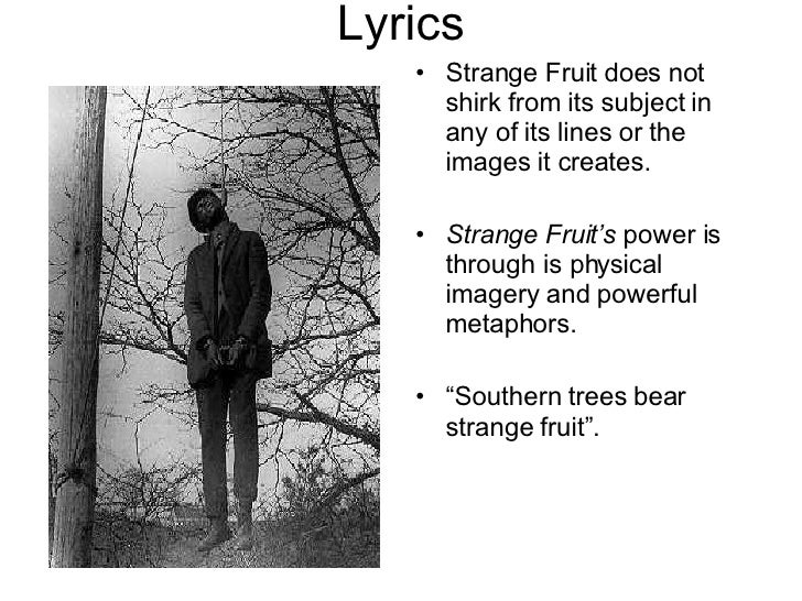 analysis of strange fruit Personal helicon - seamus heaneys analysis print reference this  these strange doorways to underground worlds held untold mysteries which were irresistible to the.