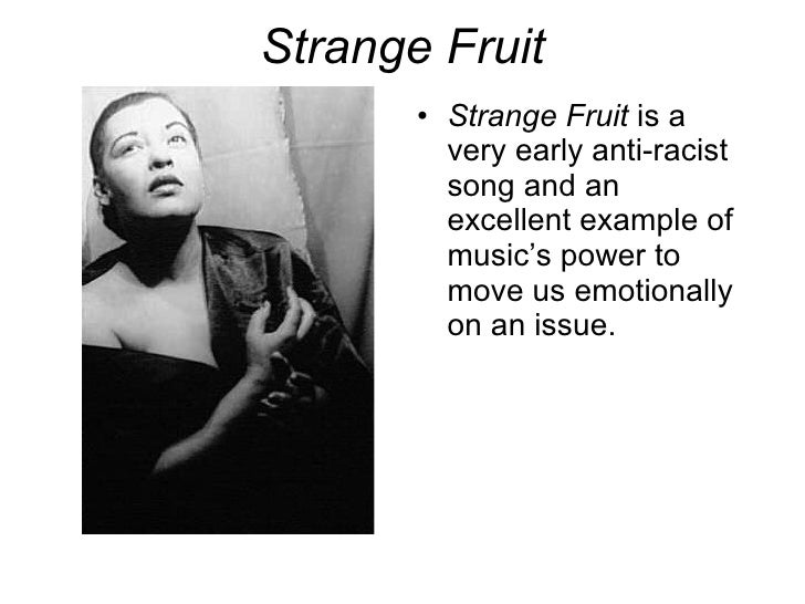 "strange fruit abel meeropol essay The song ""strange fruit"", sung by billy holiday in 1939, was written by abel meeropol in 1937 it is about the former black slaves in the south of."