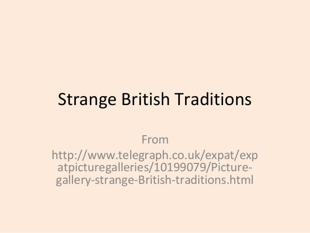 Strange British Traditions From http://www.telegraph.co.uk/expat/exp atpicturegalleries/10199079/Picturegallery-strange-Br...