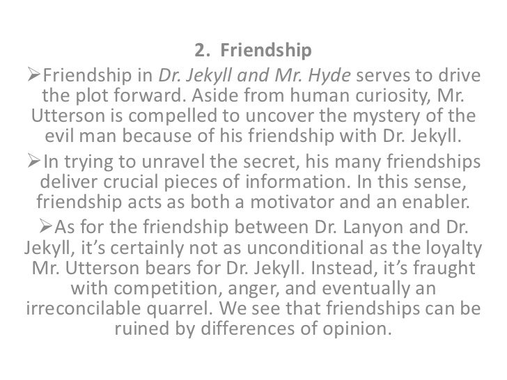 dr. jekyll and mr. hyde theme essays The good form in dr jekyll is soon overpowered by the evil nature of mr hyde good and evil can no longer be separated in the body when mr hyde commits a crime, dr jekyll tries to make.