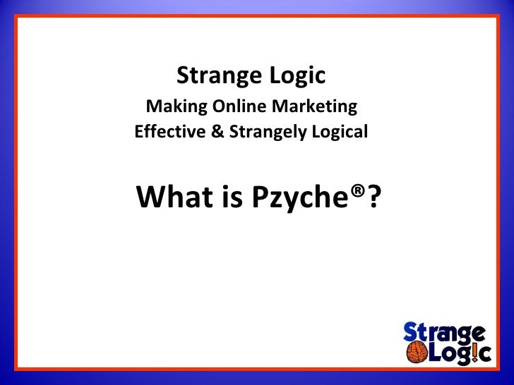 Strange Logic   Making Online Marketing  Effective & Strangely Logical What is Pzyche®?