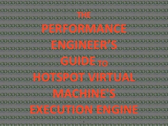1 THE PERFORMANCE ENGINEER'S GUIDETO HOTSPOTVIRTUAL MACHINE'S EXECUTIONENGINE