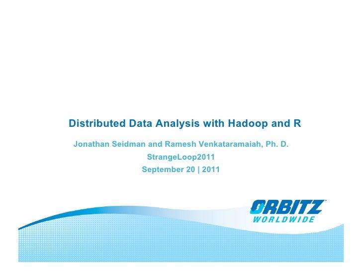 Distributed Data Analysis with Hadoop and RJonathan Seidman and Ramesh Venkataramaiah, Ph. D.                 StrangeLoop2...