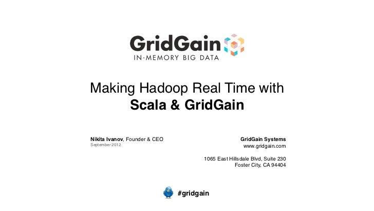 Making Hadoop Real Time with     Scala & GridGainNikita Ivanov, Founder & CEO                         GridGain SystemsSept...