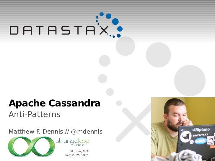 Apache CassandraAnti-PatternsMatthew F. Dennis // @mdennis
