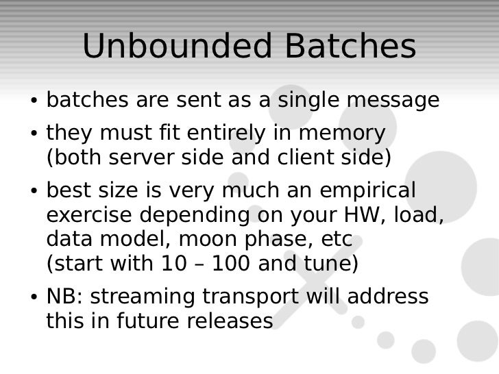 Unbounded Batches●   batches are sent as a single message●   they must fit entirely in memory    (both server side and cli...