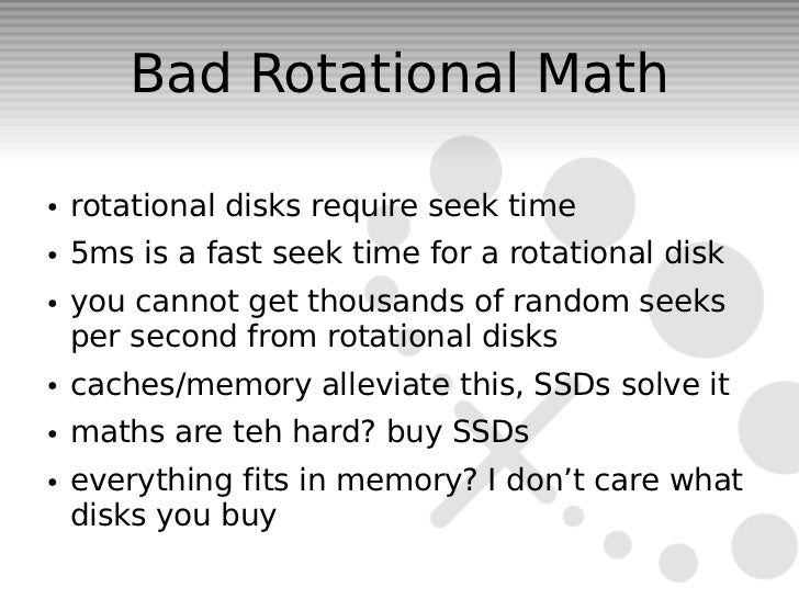 Bad Rotational Math●   rotational disks require seek time●   5ms is a fast seek time for a rotational disk●   you cannot g...
