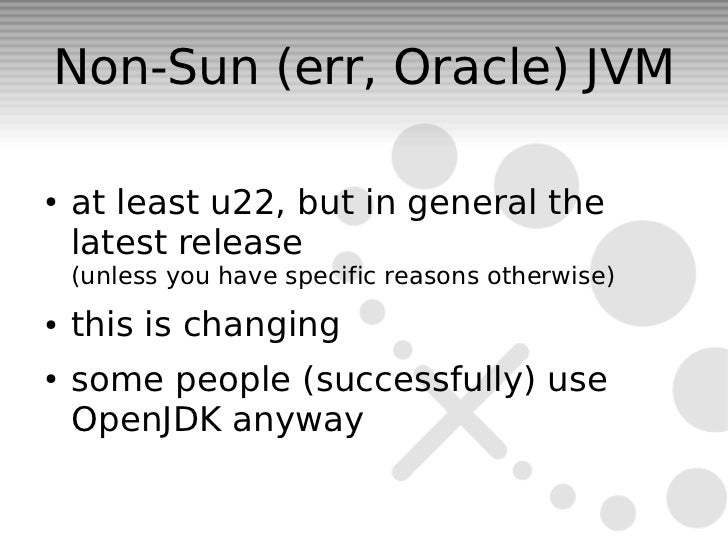 Non-Sun (err, Oracle) JVM●   at least u22, but in general the    latest release    (unless you have specific reasons other...