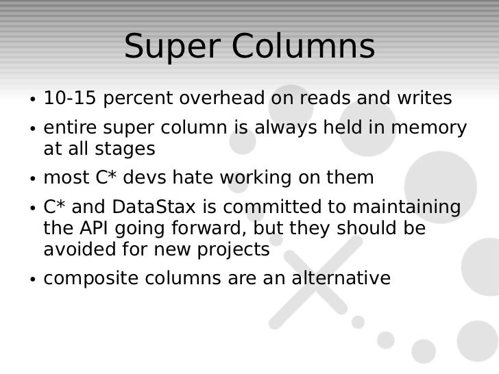 Super Columns●   10-15 percent overhead on reads and writes●   entire super column is always held in memory    at all stag...