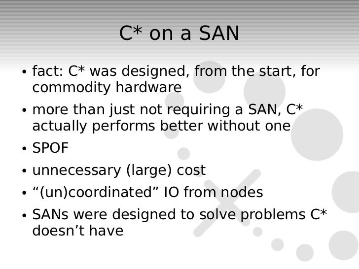C* on a SAN●   fact: C* was designed, from the start, for    commodity hardware●   more than just not requiring a SAN, C* ...