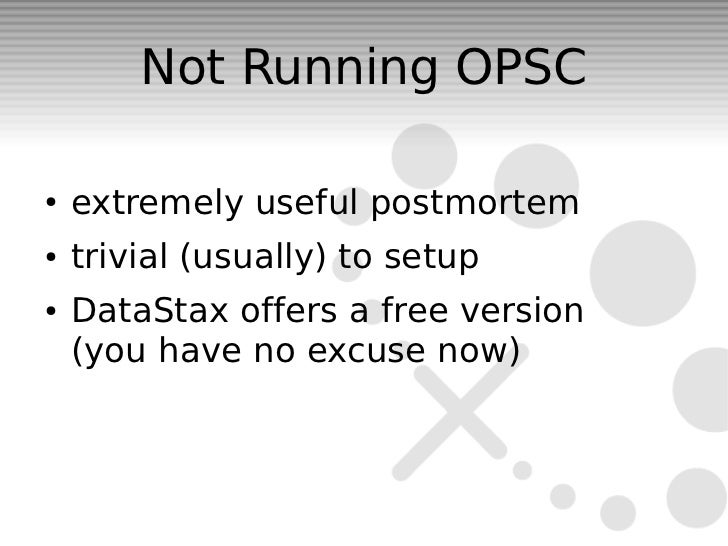 Not Running OPSC●   extremely useful postmortem●   trivial (usually) to setup●   DataStax offers a free version    (you ha...