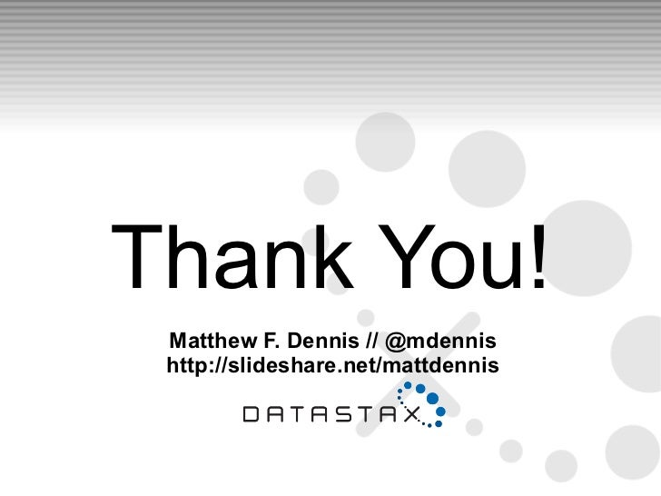 Thank You! Matthew F. Dennis // @mdennis http://slideshare.net/mattdennis