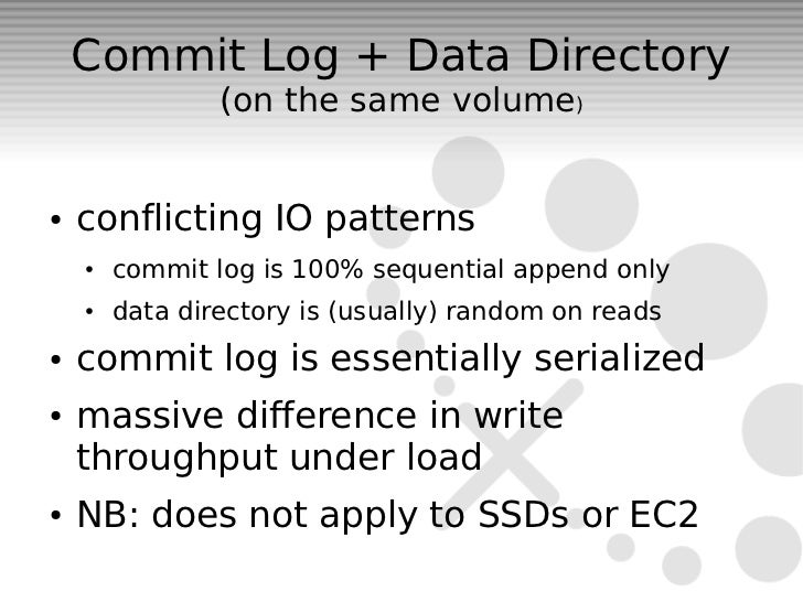 Commit Log + Data Directory                (on the same volume)●   conflicting IO patterns    ●   commit log is 100% seque...