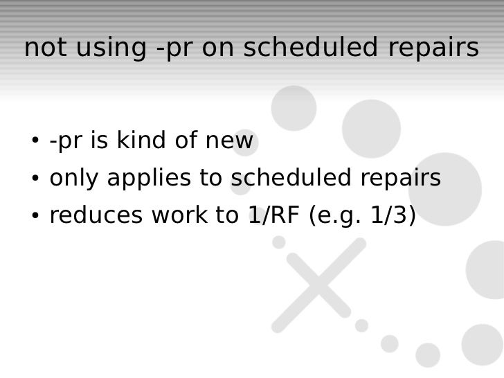 not using -pr on scheduled repairs●   -pr is kind of new●   only applies to scheduled repairs●   reduces work to 1/RF (e.g...