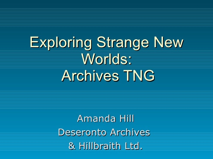 Exploring Strange New Worlds:  Archives TNG Amanda Hill Deseronto Archives  & Hillbraith Ltd.
