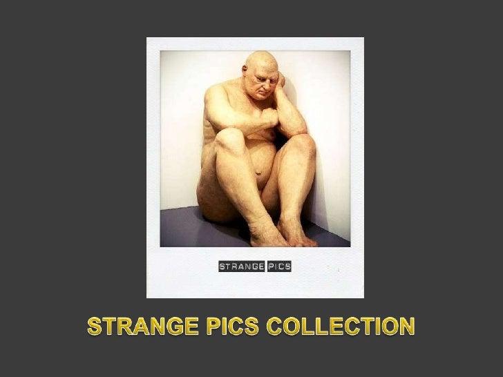STRANGE PICS COLLECTION<br />
