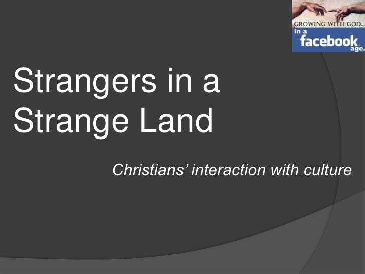 Strangers in a <br />Strange Land<br />Christians' interaction with culture<br />