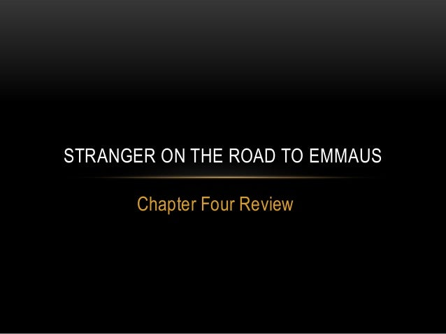 Chapter Four Review STRANGER ON THE ROAD TO EMMAUS