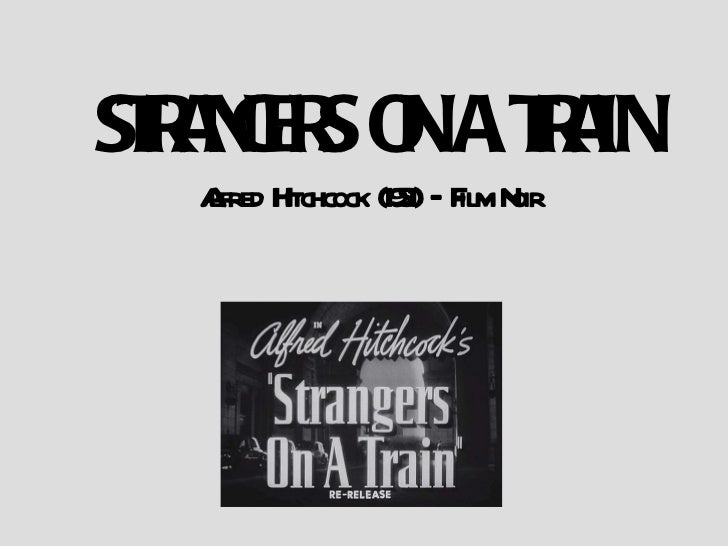 STRANGERS ON A TRAIN Alfred Hitchcock (1951) – Film Noir