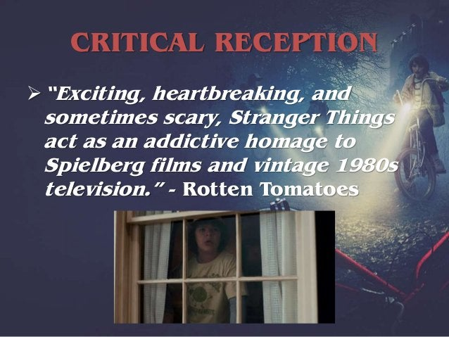 """CRITICAL RECEPTION """"Stranger Things is an easy recommendation, offering viewers an atmospheric and endearing series that ..."""