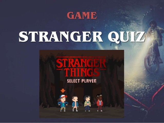 STRANGER QUIZ 1 - The first season consists of: a) 6 episodes b) 8 episodes c) 9 episodes