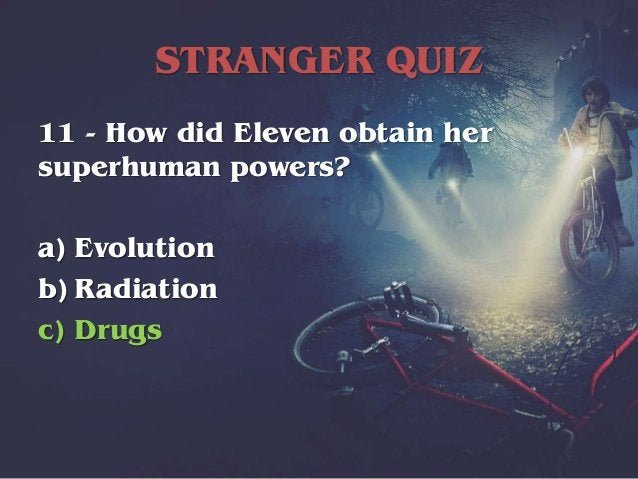 STRANGER QUIZ 12 - How did Chief Hopper's daughter die? a) Cancer b) Car accident c) Drowning