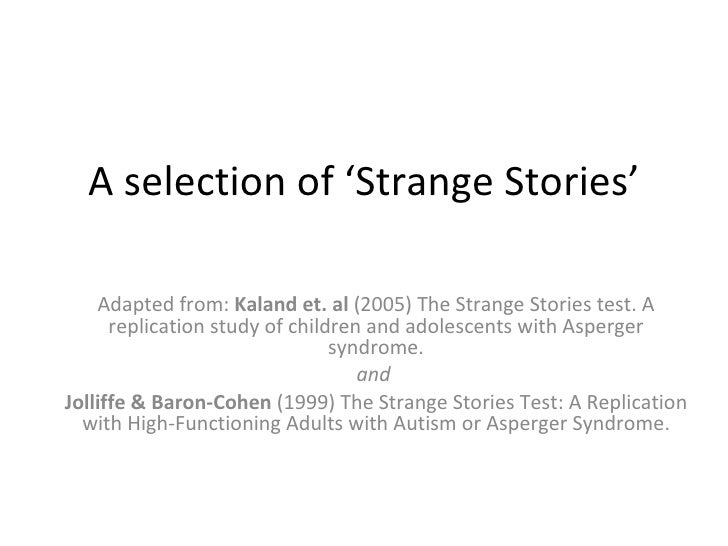 A selection of 'Strange Stories' Adapted from:  Kaland et. al  (2005) The Strange Stories test. A replication study of chi...