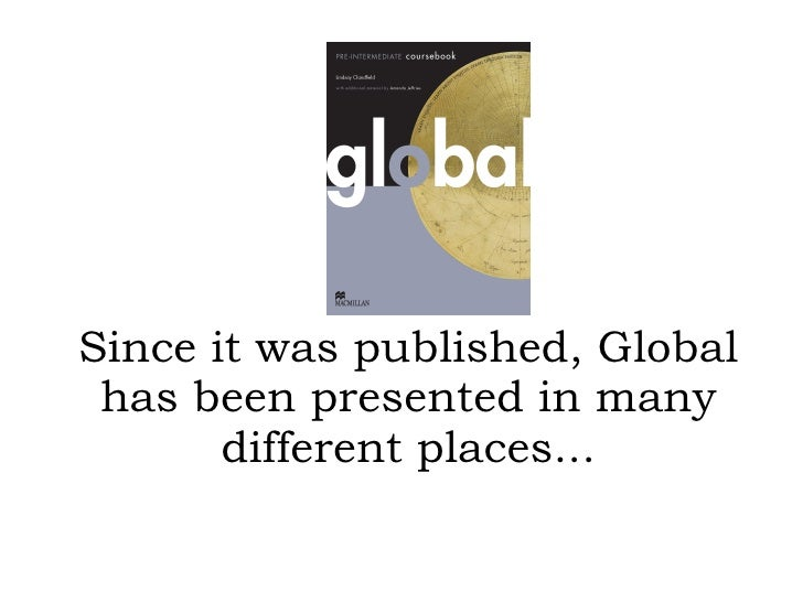 Since it was published, Global has been presented in many different places...