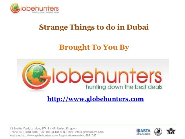 Strange Things to do in Dubai  Brought To You By  http://www.globehunters.com  13 Smiths Yard, London, SW18 4HR, United Ki...