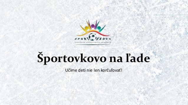 Športovkovo na ľade Učíme deti nie len korčuľovať!