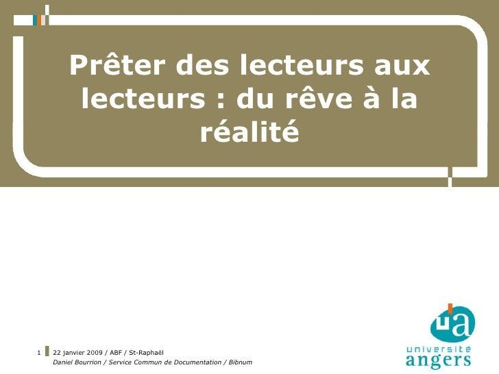 Prêter des lecteurs aux          lecteurs : du rêve à la                  réalité     1   22 janvier 2009 / ABF / St-Rapha...