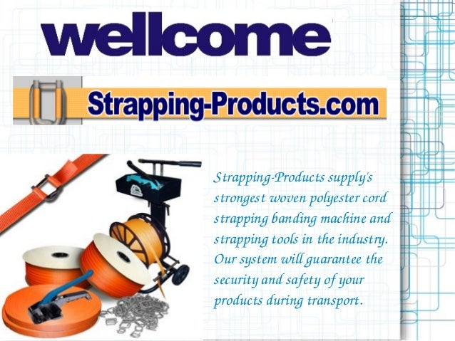 StrappingProductssupplysstrongestwovenpolyestercordstrappingbandingmachineandstrappingtoolsintheindustry.O...