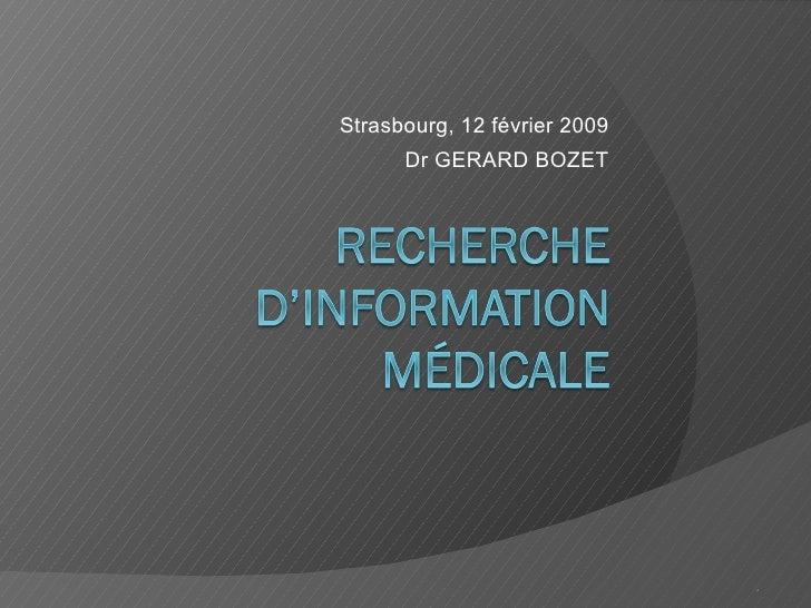 <ul><li>Strasbourg, 12 février 2009 </li></ul><ul><li>Dr GERARD BOZET </li></ul>