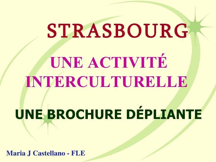 UNE ACTIVITÉ INTERCULTURELLE UNE BROCHURE DÉPLIANTE   STRASBOURG Maria J Castellano - FLE