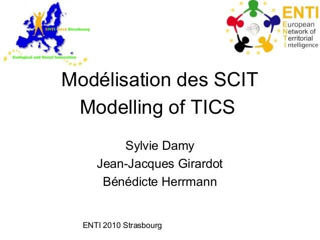 ENTI 2010 Strasbourg Modélisation des SCIT Sylvie Damy Jean-Jacques Girardot Bénédicte Herrmann Modelling of TICS