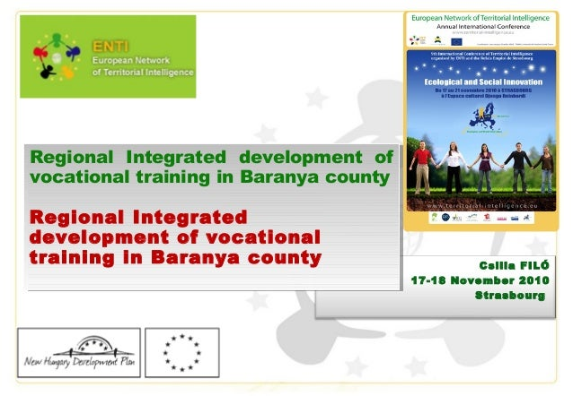 Csilla FILÓ 17-18 November 2010 Strasbourg Regional Integrated development of vocational training in Baranya county Region...