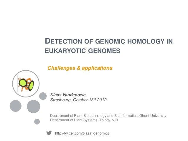 DETECTION OF GENOMIC HOMOLOGY INEUKARYOTIC GENOMESChallenges & applications Klaas Vandepoele Strasbourg, October 16th 2012...