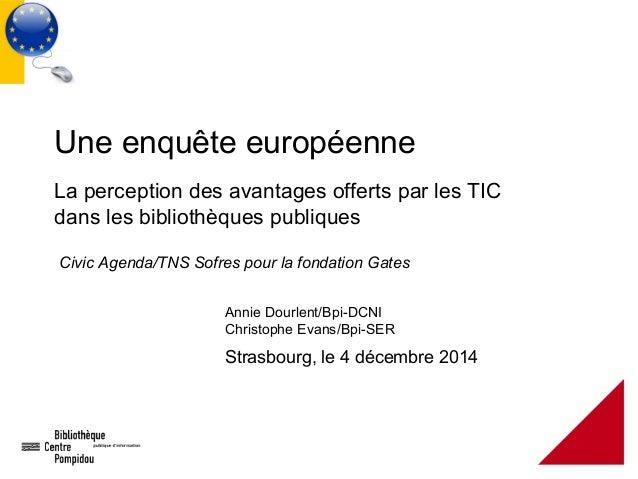 Une enquête européenne La perception des avantages offerts par les TIC dans les bibliothèques publiques Annie Dourlent/Bpi...