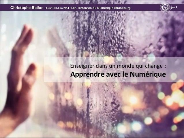 Enseigner dans un monde qui change : Apprendre avec le Numérique Christophe BatierChristophe Batier / Lundi 30 Juin 2014 /...