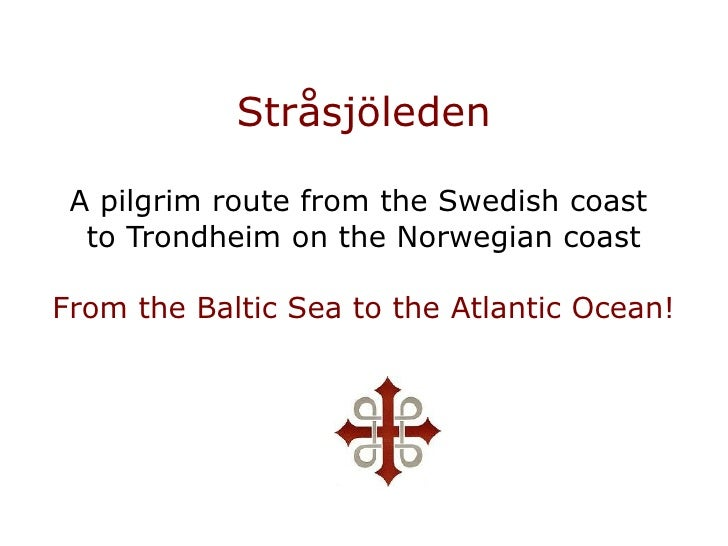 Stråsjöleden   A pilgrim route from the Swedish coast   to Trondheim on the Norwegian coast  From the Baltic Sea to the At...