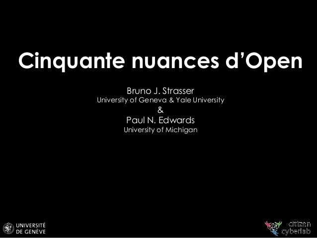 Cinquante nuances d'Open Bruno J. Strasser University of Geneva & Yale University & Paul N. Edwards University of Michigan