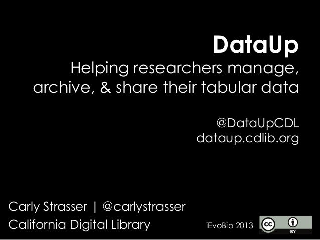 DataUpHelping researchers manage,archive, & share their tabular data@DataUpCDLdataup.cdlib.orgCarly Strasser | @carlystras...