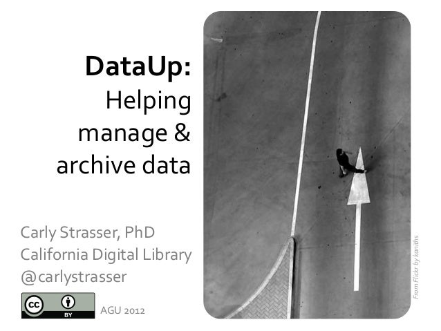 DataUp:         Helping       manage &     archive dataCarly Strasser, PhD                             From Flickr by kani...