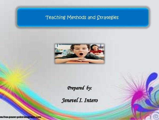 Teaching Methods and Strategies  Prepared by:  Jenevel I. Intero