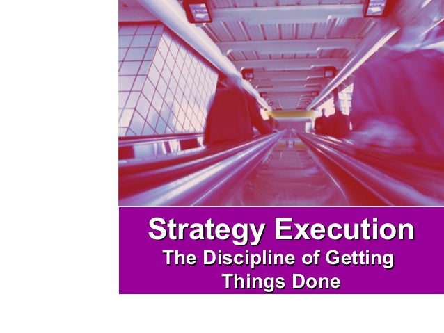 Strategy ExecutionStrategy Execution The Discipline of GettingThe Discipline of Getting Things DoneThings Done