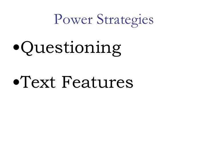 Power Strategies <ul><li>Questioning </li></ul><ul><li>Text Features </li></ul>