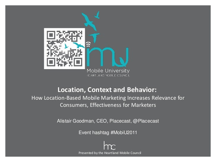 Location, Context and Behavior:How Location-Based Mobile Marketing Increases Relevance for           Consumers, Effectiven...