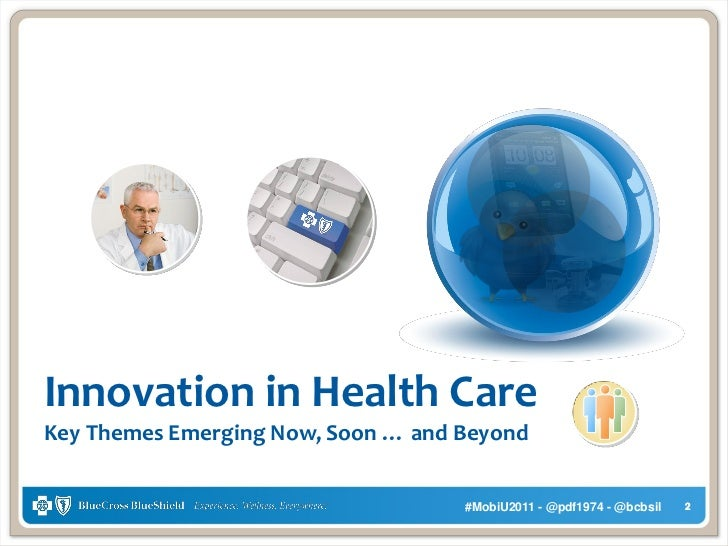Innovation in Health CareKey Themes Emerging Now, Soon … and Beyond                                    #MobiU2011 - @pdf19...